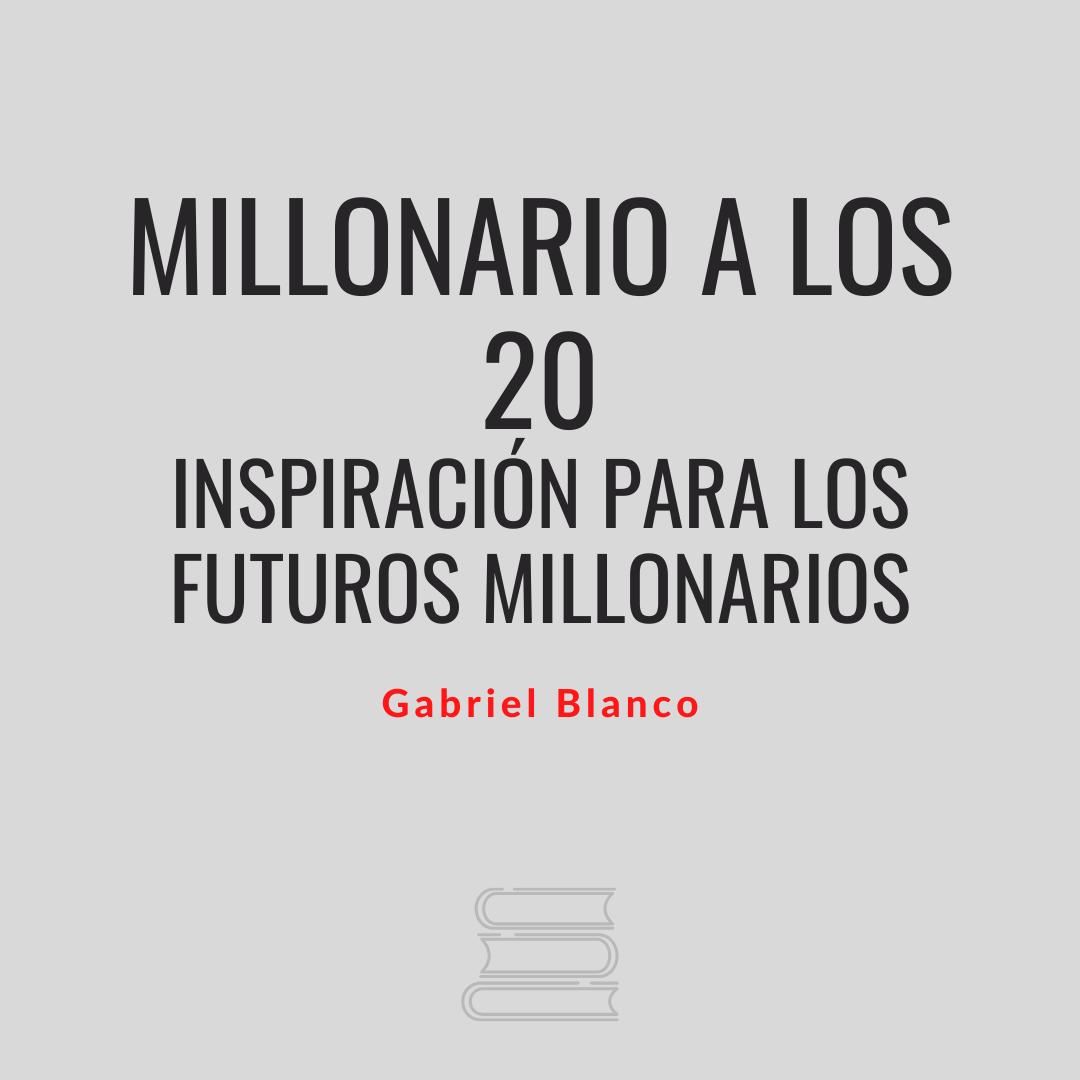 Millonario a los 20. Inspiración para los futuros millonarios
